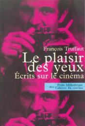 Le plaisir des yeux ; écrits sur le cinéma - Couverture - Format classique