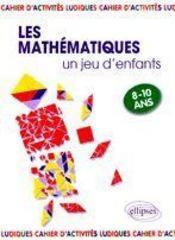 Les mathématiques ; un jeu d'enfants ; activités ludiques pour s'initier aux mathématiques - Couverture - Format classique