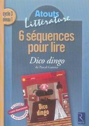 6 séquences pour lire ; dico dingo ; cycle 3, niveau 1 - Intérieur - Format classique
