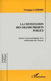 La Contestation Des Grands Projets Publics ; Analyse Microsociologique De La Mobilisation Des Citoyens - Couverture - Format classique