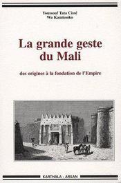 Grande geste du mali. des origines a la fondation de l'empire - Couverture - Format classique