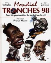 Mondial, Tronches 98, Cent Dix Personnalites Du Football Sur Le Grill - Couverture - Format classique