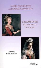 Marie-Antoinette, Alexandra Romanov ; souveraines ; de la couronne à la mort - Couverture - Format classique