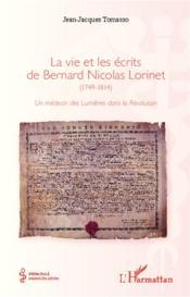 La vie et les écrits de Bernard Nicolas Lorinet (1749-1814) ; un médecin des Lumières dans la Révolution - Couverture - Format classique