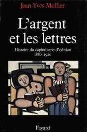 L'argent et les lettres ; histoire du capitalisme d'édition (1880-1920) - Couverture - Format classique