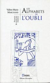 Les Alphabets De L'Oubli ; Signes Et Savoirs Perdus - Couverture - Format classique