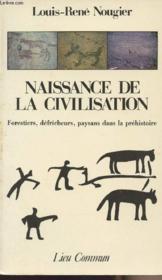 Naissance De La Civilisation. Forestier, Defricheurs, Paysans Dans La Prehistoire - Couverture - Format classique