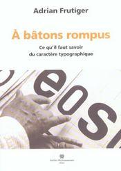 A Batons Rompus - Ce Qu'Il Faut Savoir Du Caractere Typographique - Intérieur - Format classique