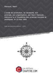 L'Unité de juridiction, sa nécessité, son principe, son organisation, par Henri Pascaud,... mémoire lu à l'Académie des sciences morales et politiques, le 23 mai 1891 [Edition de 1891] - Couverture - Format classique