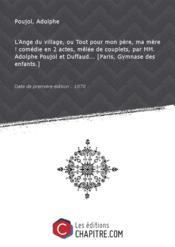 L'Ange du village, ou Tout pour mon père, ma mère ! comédie en 2 actes, mêlée de couplets, par MM. Adolphe Poujol et Duffaud... [Paris, Gymnase des enfants.] [Edition de 1870] - Couverture - Format classique
