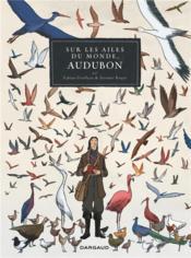 Sur les ailes du monde ; un voyage de J.J. Audubon - Couverture - Format classique