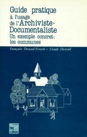 Guide pratique à l'usage archiviste-documentaliste ; un exemple concret : les communes - Couverture - Format classique