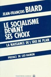Le socialisme devant ses choix ; la naissance de l'idée plan - Couverture - Format classique