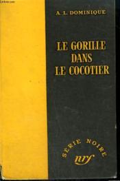 Le Gorille Dans Le Cocotier. Collection : Serie Noire Sans Jaquette N° 312 - Couverture - Format classique
