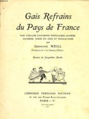 Gais Refrains De France. Nos Vieilles Chansons Populaires Mimees, Dansees, Mises En Jeus Et Evolutions - Couverture - Format classique