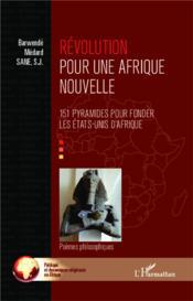 Révolution pour une Afrique nouvelle ; 151 pyramides pour fonder les Etats Unis d'Afrique ; poèmes philosophiques - Couverture - Format classique