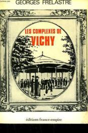 Les Complexes De Vichy Ou Vichy Les Capitales. - Couverture - Format classique
