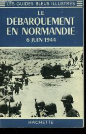 Le Dabarquement En Normandie, 6 Juin 1944. - Couverture - Format classique