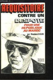 Réquisitoire contre un Despote pour une République au Maroc - Couverture - Format classique