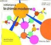 Initiation A La Chimie Moderne - Terminale Sections C.D.E. - Couverture - Format classique