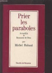 Prier les paraboles - accueillir le royaume de dieu - Couverture - Format classique