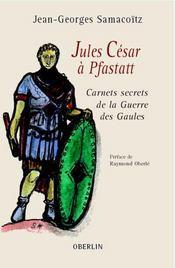 Jules Cesar A Pfastatt ; Carnets Secrets De La Guerre Des Gaules - Intérieur - Format classique