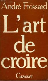 L Art De Croire. - Couverture - Format classique