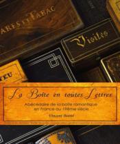La boite en toutes lettres ; abécédaire de la boîte romantique en France au 19ème siècle - Couverture - Format classique