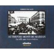 Autrefois Mont-de-Marsan ; la ville aux trois rivières - Couverture - Format classique