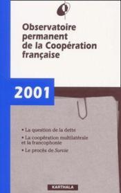 Observatoire permanent de la coopération française 2001 ;la question de la dette ; la cooperation multilaterale et la francophonie ; le procès de survie - Couverture - Format classique