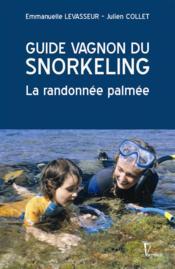 Guide vagnon du snorkeling ; la randonnée palmée - Couverture - Format classique