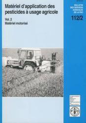 Materiel d'application des pesticides a usage agricole t.2 ; materiel motorise ; bulletin des services - Couverture - Format classique