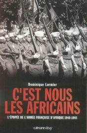 C'est nous les africains - l'epopee de l'armee francaise d'afrique 1940-1945 - Intérieur - Format classique