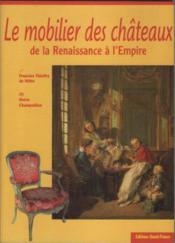 Le mobilier des châteaux de la renaissance à l'empire - Couverture - Format classique