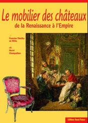 Le mobilier des châteaux de la renaissance à l'empire - Intérieur - Format classique