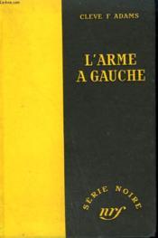 L'Arme A Gauche. ( The Vice Czar Murders). Collection : Serie Noire Sans Jaquette N° 154 - Couverture - Format classique