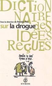 Dictionnaire des idees recues sur la drogue - Couverture - Format classique