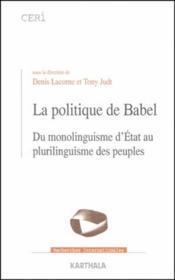La politique de Babel ; du monolinguisme d'état au plurilinguisme des peuples - Couverture - Format classique