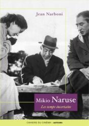 Mikio Naruse ; les temps incertains - Couverture - Format classique