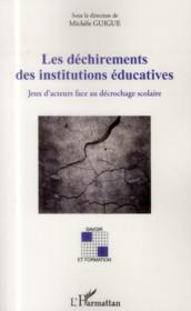 Les déchirements des institutions éducatives ; jeux d'acteurs face au décrochage scolaire - Couverture - Format classique