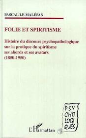 Folie Et Spiritisme. Histoire Du Discours Psychopathologique Sur La Pratique Du Spiritisme, Ses Abords Et Ses Avatars - Intérieur - Format classique