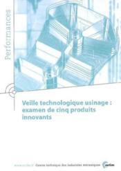 Veille technologique usinage examen decinq produits innovants performances 9q46 - Couverture - Format classique