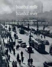 Istanbul Réelle, Istanbul Rêvée. La Ville Des Ecrivains, Des Peintres Et Des Cinéastes Au Xxe Siècle - Couverture - Format classique