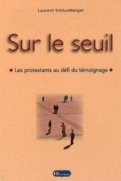 Sur Le Seuil. Les Protestants Face Au Defi Du Temoignage - Couverture - Format classique