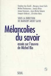 Melancolies Du Savoir. Essais Sur L'Oeuvre De Michel Rio - Couverture - Format classique