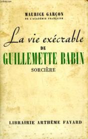 La Vie Execrable De Guillemette Babin Sorciere. - Couverture - Format classique
