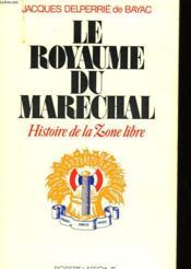 Le Royaume Du Marechal - Histoire De La Zone Libre - Couverture - Format classique
