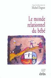 Le monde relationnel du bebe [actes du colloque, 22-23 juin 1996, avignon, palais des papes] - Intérieur - Format classique