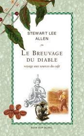 Le Breuvage Du Diable ; Voyage Aux Sources Du Cafe - Intérieur - Format classique
