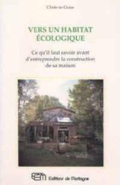 Vers un habitat ecologique - ce qu'il faut savoir avant d'entreprendre la construction de sa maison - Couverture - Format classique